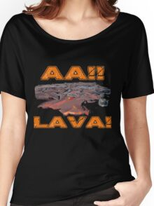 AAH! Lava Women's Relaxed Fit T-Shirt