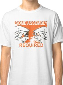 SOME ASSEMBLY REQUIRED Classic T-Shirt