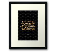 """We must believe that we are gifted for something, and that this thing, at whatever cost, must be attained, Marie Curie Framed Print"