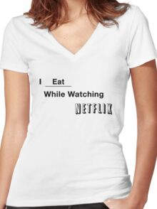 I Eat while watching netflix Women's Fitted V-Neck T-Shirt