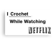 I Crochet While Watching Netflix Canvas Print