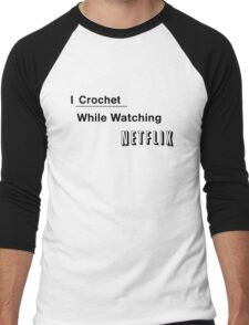 I Crochet While Watching Netflix Men's Baseball ¾ T-Shirt
