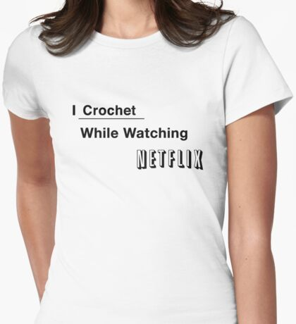I Crochet While Watching Netflix Womens Fitted T-Shirt