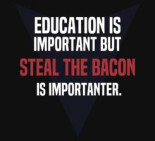 Education is important! But Steal the Bacon is importanter. by margdbrown