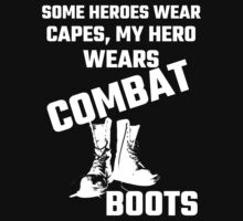 Some Heroes Wear Capes, My Hero Wears Combat Boots by evahhamilton