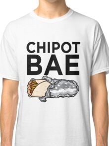 Chipotle Is Bae Classic T-Shirt