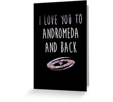 I love you to Andromeda and back Greeting Card