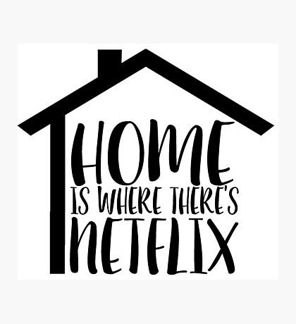 Home Is Where There is Netflix Photographic Print