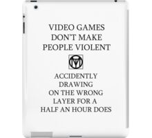 Artist problem 1: Video games don't make you violent, painting on the wrong layer for a half an hour does iPad Case/Skin