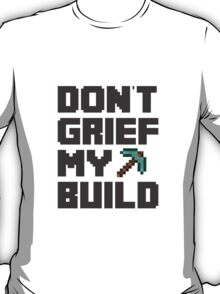 Don't Grief My Build T-Shirt