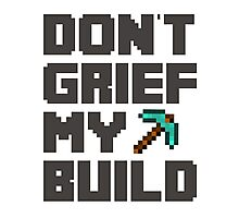 Don't Grief My Build Photographic Print