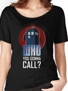 Doctor WHO you gonna call? Women's Relaxed Fit T-Shirt