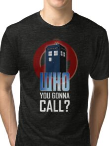 Doctor WHO you gonna call? Tri-blend T-Shirt