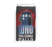 Doctor WHO you gonna call? Duvet Cover