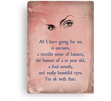 All I have going for me....... Canvas Print