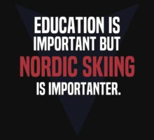 Education is important! But Nordic skiing is importanter. by margdbrown
