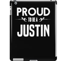 Proud to be a Justin. Show your pride if your last name or surname is Justin iPad Case/Skin