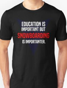 Education is important! But Snowboarding is importanter. T-Shirt