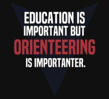 Education is important! But Orienteering is importanter. by margdbrown