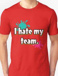 I hate my team (Splatoon) Unisex T-Shirt
