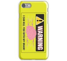Warning I Can Kill You With My Brain. iPhone Case/Skin