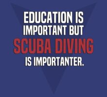 Education is important! But Scuba diving is importanter. by margdbrown