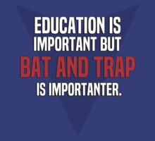 Education is important! But Bat and trap is importanter. by margdbrown