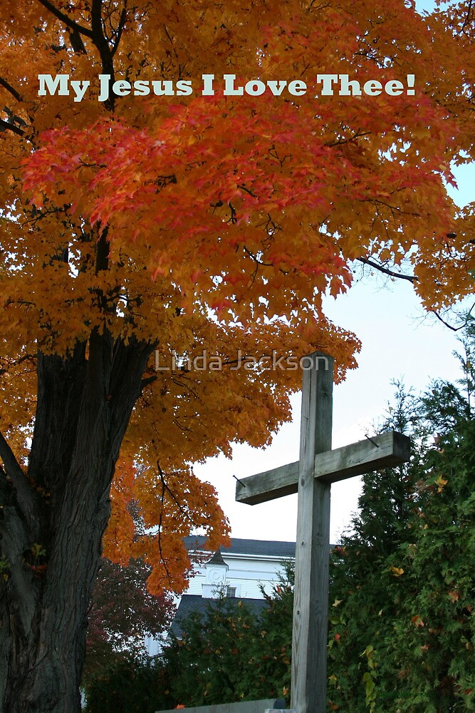 My Jesus I love Thee! by Linda Jackson