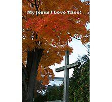 My Jesus I love Thee! Photographic Print