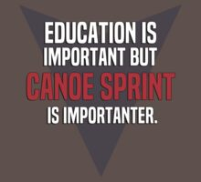 Education is important! But Canoe Sprint is importanter. by margdbrown