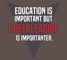 Education is important! But Cheerleading is importanter. by margdbrown