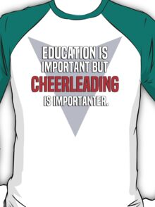 Education is important! But Cheerleading is importanter. T-Shirt