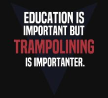 Education is important! But Trampolining is importanter. by margdbrown