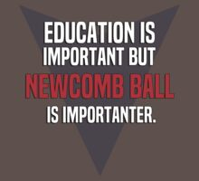 Education is important! But Newcomb ball is importanter. by margdbrown