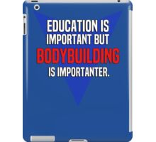 Education is important! But Bodybuilding is importanter. iPad Case/Skin