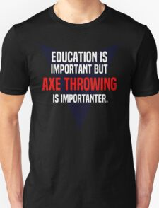Education is important! But Axe throwing is importanter. T-Shirt
