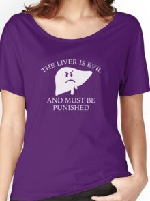 The Liver Is Evil Women's Relaxed Fit T-Shirt