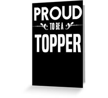 Proud to be a Topper. Show your pride if your last name or surname is Topper Greeting Card