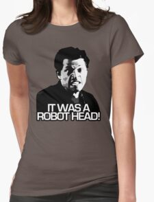 IT WAS A ROBOT HEAD Womens Fitted T-Shirt