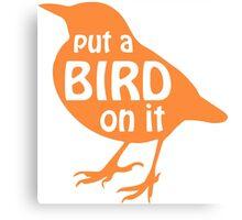 Put a Bird On It  Canvas Print