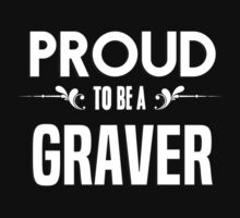 Proud to be a Graver. Show your pride if your last name or surname is Graver by mjones7778