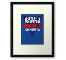 Education is important! But Parachuting is importanter. Framed Print