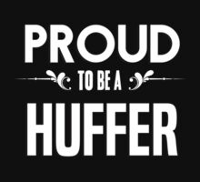 Proud to be a Huffer. Show your pride if your last name or surname is Huffer by mjones7778