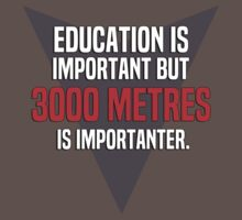Education is important! But 3000 metres is importanter. by margdbrown