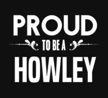 Proud to be a Howley. Show your pride if your last name or surname is Howley by mjones7778