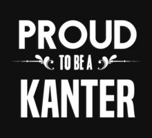 Proud to be a Kanter. Show your pride if your last name or surname is Kanter by mjones7778