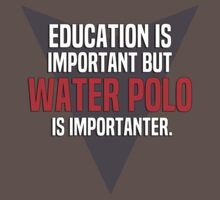 Education is important! But Water polo is importanter. by margdbrown