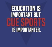 Education is important! But Cue sports is importanter. by margdbrown