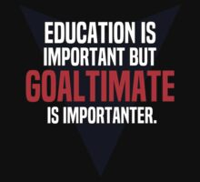 Education is important! But Goaltimate is importanter. by margdbrown
