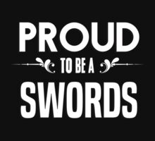 Proud to be a Swords. Show your pride if your last name or surname is Swords by mjones7778